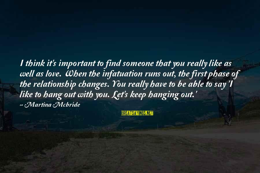 When You Find That Someone Sayings By Martina Mcbride: I think it's important to find someone that you really like as well as love.