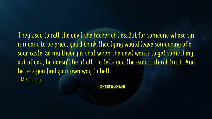 When You Find That Someone Sayings By Mike Carey: They used to call the devil the father of lies. But for someone whose sin