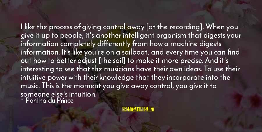 When You Find That Someone Sayings By Pantha Du Prince: I like the process of giving control away [at the recording]. When you give it