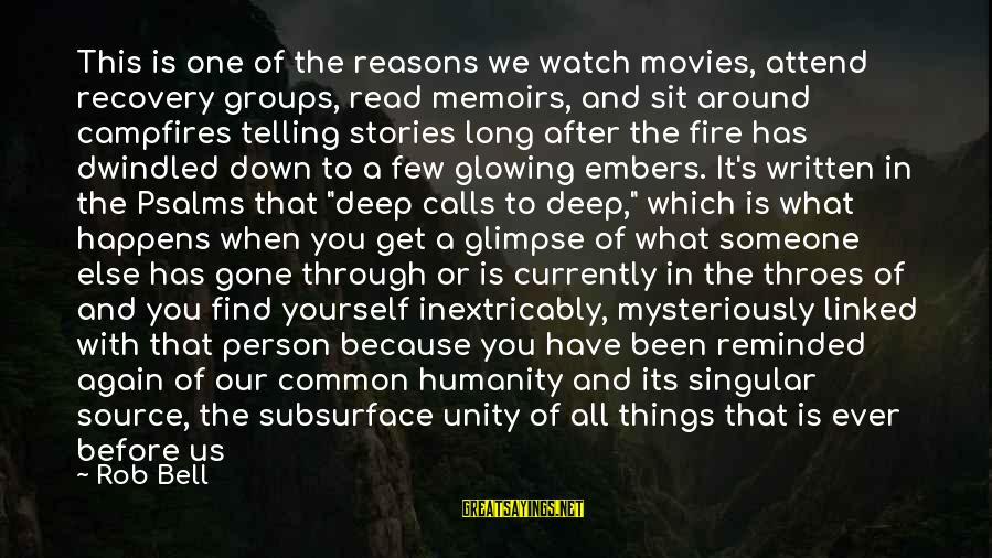 When You Find That Someone Sayings By Rob Bell: This is one of the reasons we watch movies, attend recovery groups, read memoirs, and