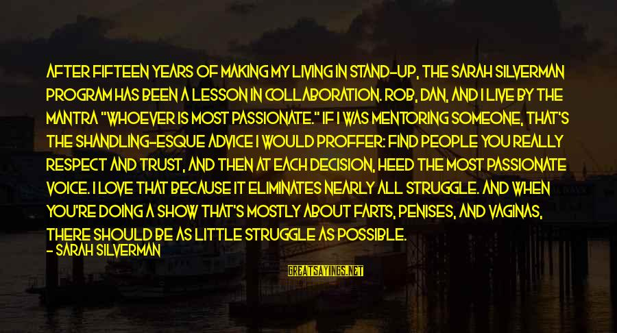 When You Find That Someone Sayings By Sarah Silverman: After fifteen years of making my living in stand-up, The Sarah Silverman Program has been