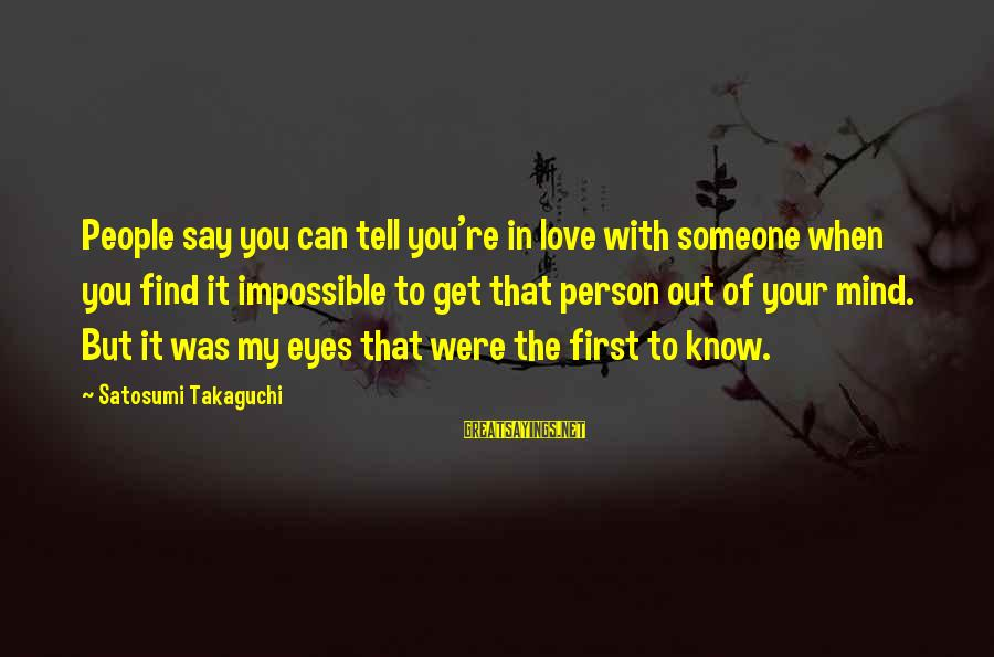 When You Find That Someone Sayings By Satosumi Takaguchi: People say you can tell you're in love with someone when you find it impossible