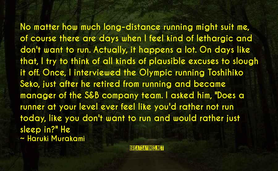 When You Just Don't Matter Sayings By Haruki Murakami: No matter how much long-distance running might suit me, of course there are days when