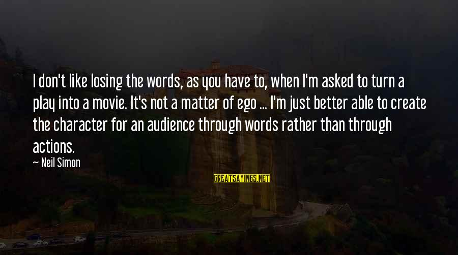 When You Just Don't Matter Sayings By Neil Simon: I don't like losing the words, as you have to, when I'm asked to turn