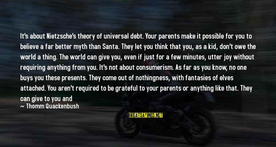 When You Just Don't Matter Sayings By Thomm Quackenbush: It's about Nietzsche's theory of universal debt. Your parents make it possible for you to
