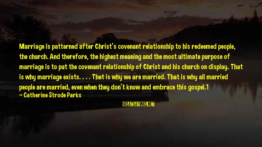 When You Know Your Marriage Is Over Sayings By Catherine Strode Parks: Marriage is patterned after Christ's covenant relationship to his redeemed people, the church. And therefore,