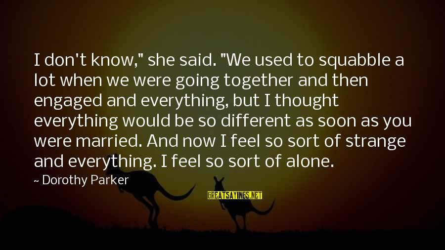 """When You Know Your Marriage Is Over Sayings By Dorothy Parker: I don't know,"""" she said. """"We used to squabble a lot when we were going"""