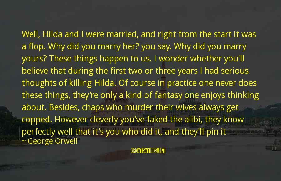When You Know Your Marriage Is Over Sayings By George Orwell: Well, Hilda and I were married, and right from the start it was a flop.