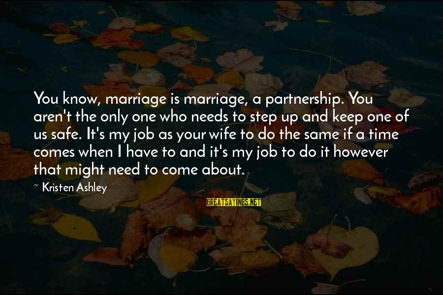 When You Know Your Marriage Is Over Sayings By Kristen Ashley: You know, marriage is marriage, a partnership. You aren't the only one who needs to