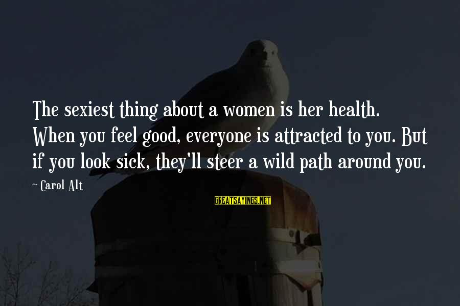 When You Look Good Sayings By Carol Alt: The sexiest thing about a women is her health. When you feel good, everyone is