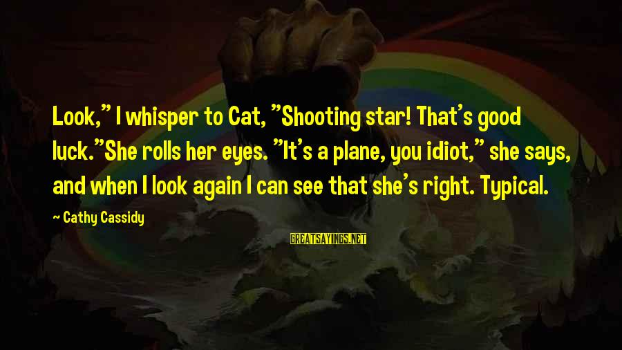 """When You Look Good Sayings By Cathy Cassidy: Look,"""" I whisper to Cat, """"Shooting star! That's good luck.""""She rolls her eyes. """"It's a"""