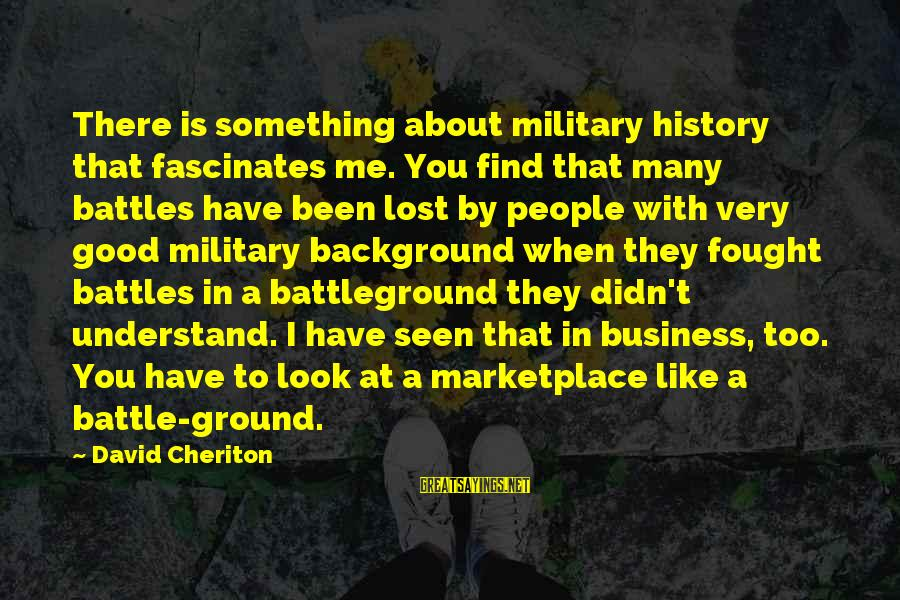 When You Look Good Sayings By David Cheriton: There is something about military history that fascinates me. You find that many battles have