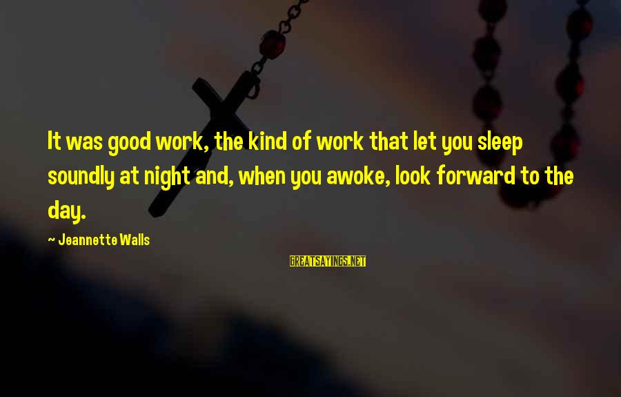 When You Look Good Sayings By Jeannette Walls: It was good work, the kind of work that let you sleep soundly at night