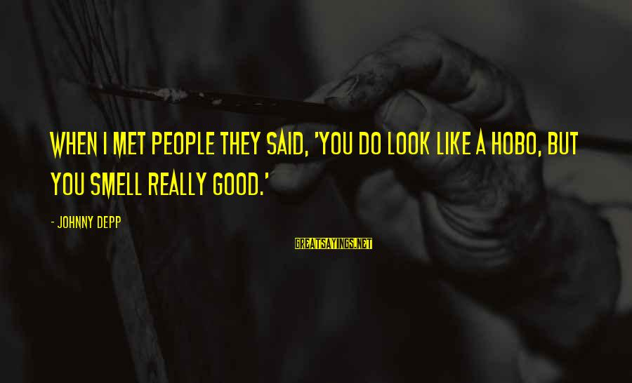 When You Look Good Sayings By Johnny Depp: When I met people they said, 'You do look like a hobo, but you smell