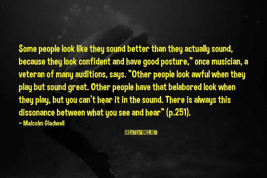 When You Look Good Sayings By Malcolm Gladwell: Some people look like they sound better than they actually sound, because they look confident