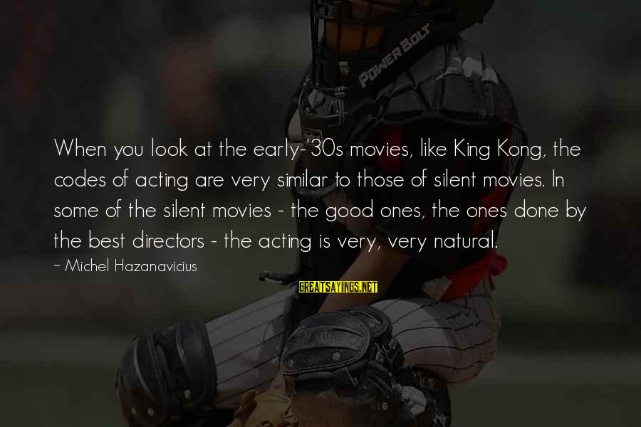 When You Look Good Sayings By Michel Hazanavicius: When you look at the early-'30s movies, like King Kong, the codes of acting are