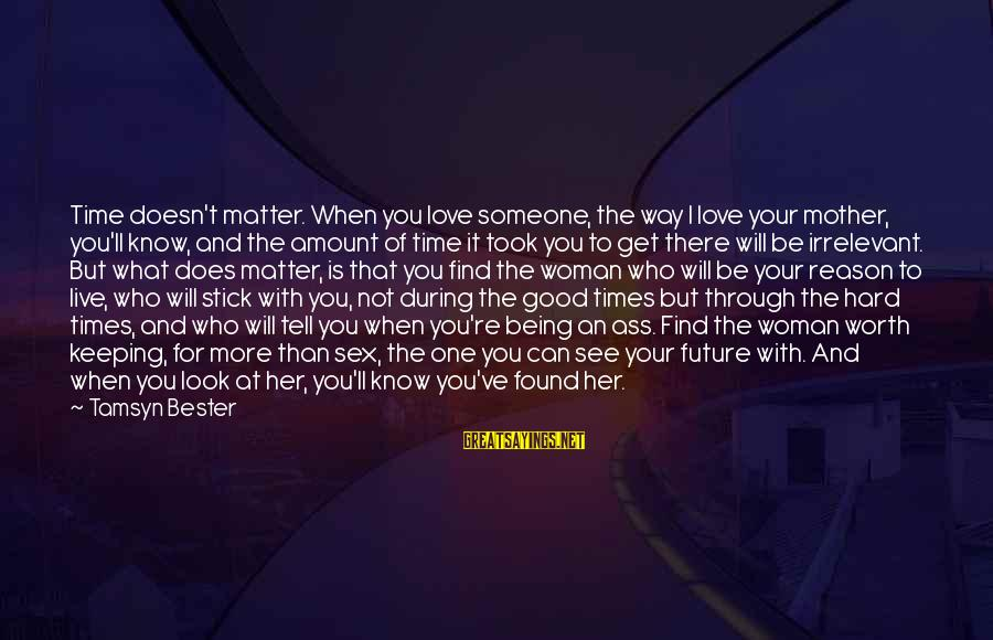 When You Look Good Sayings By Tamsyn Bester: Time doesn't matter. When you love someone, the way I love your mother, you'll know,