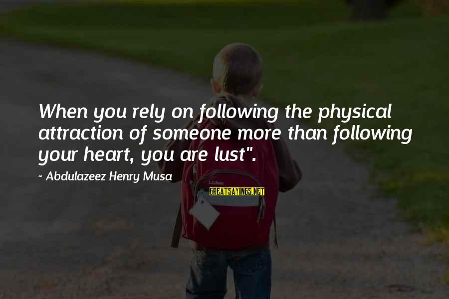 When You Love Someone With All Your Heart Sayings By Abdulazeez Henry Musa: When you rely on following the physical attraction of someone more than following your heart,