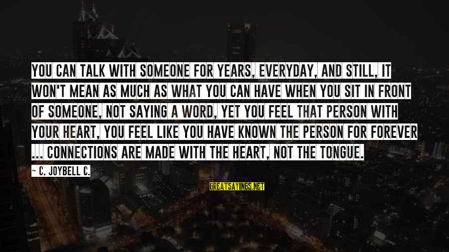 When You Love Someone With All Your Heart Sayings By C. JoyBell C.: You can talk with someone for years, everyday, and still, it won't mean as much