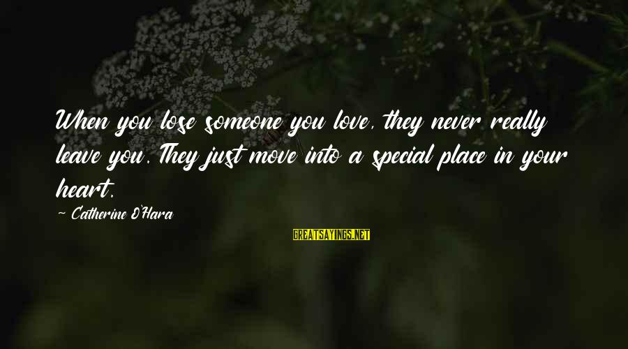 When You Love Someone With All Your Heart Sayings By Catherine O'Hara: When you lose someone you love, they never really leave you. They just move into