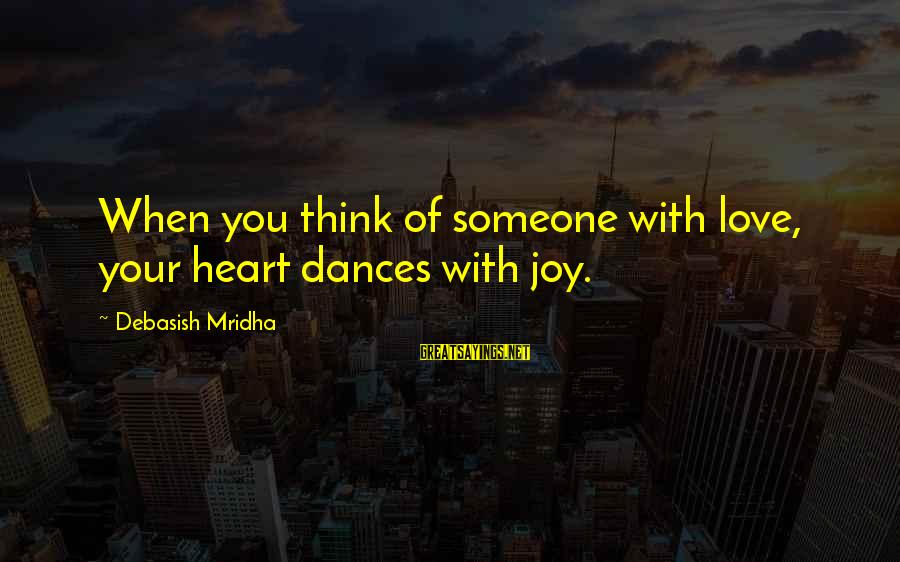 When You Love Someone With All Your Heart Sayings By Debasish Mridha: When you think of someone with love, your heart dances with joy.