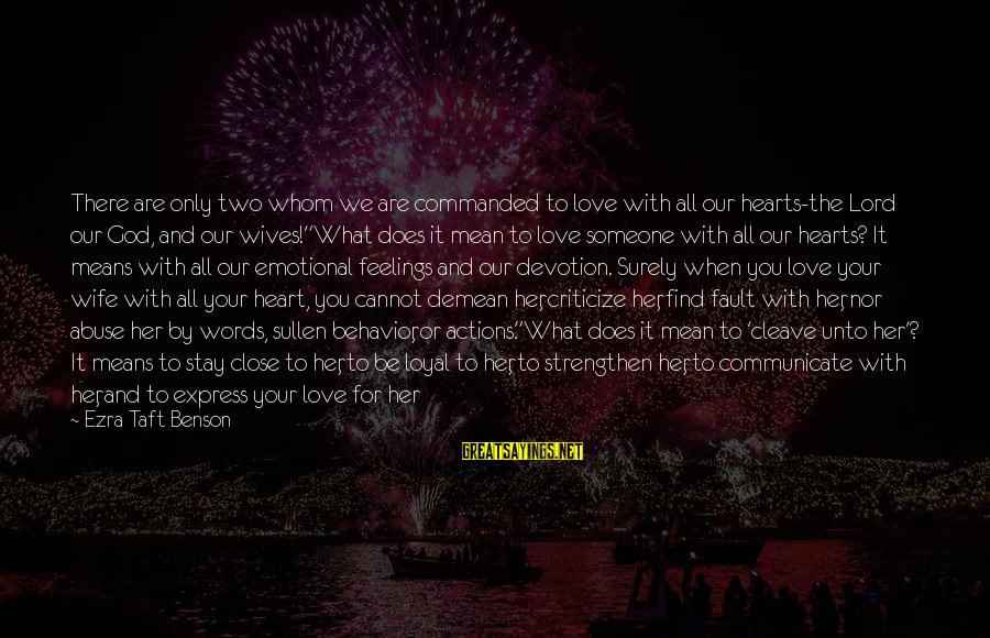 When You Love Someone With All Your Heart Sayings By Ezra Taft Benson: There are only two whom we are commanded to love with all our hearts-the Lord