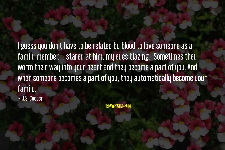 When You Love Someone With All Your Heart Sayings By J.S. Cooper: I guess you don't have to be related by blood to love someone as a
