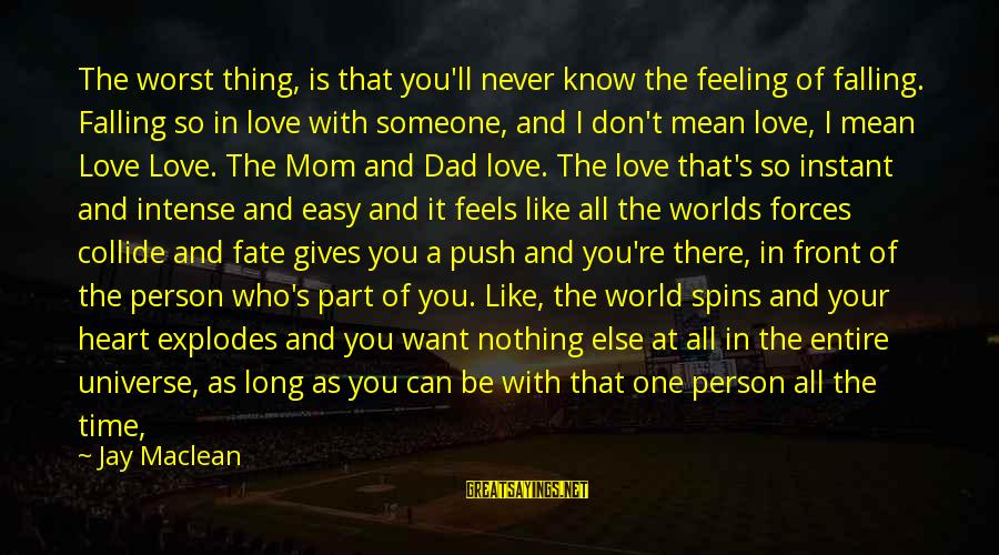 When You Love Someone With All Your Heart Sayings By Jay Maclean: The worst thing, is that you'll never know the feeling of falling. Falling so in