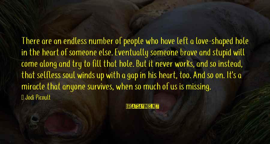 When You Love Someone With All Your Heart Sayings By Jodi Picoult: There are an endless number of people who have left a love-shaped hole in the