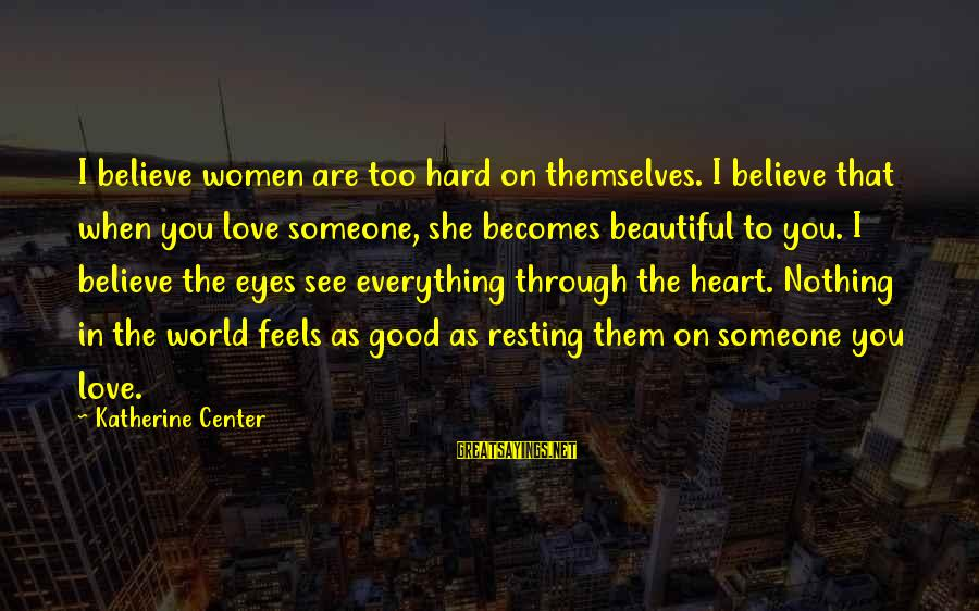 When You Love Someone With All Your Heart Sayings By Katherine Center: I believe women are too hard on themselves. I believe that when you love someone,