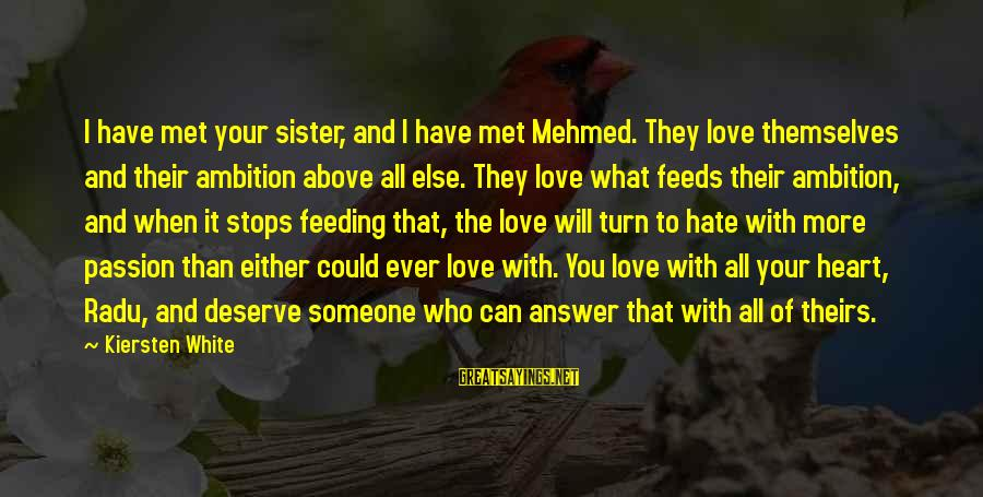 When You Love Someone With All Your Heart Sayings By Kiersten White: I have met your sister, and I have met Mehmed. They love themselves and their