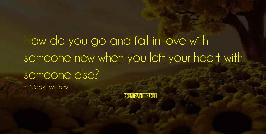 When You Love Someone With All Your Heart Sayings By Nicole Williams: How do you go and fall in love with someone new when you left your