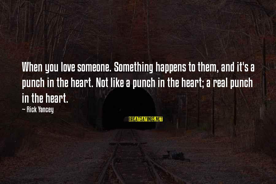 When You Love Someone With All Your Heart Sayings By Rick Yancey: When you love someone. Something happens to them, and it's a punch in the heart.