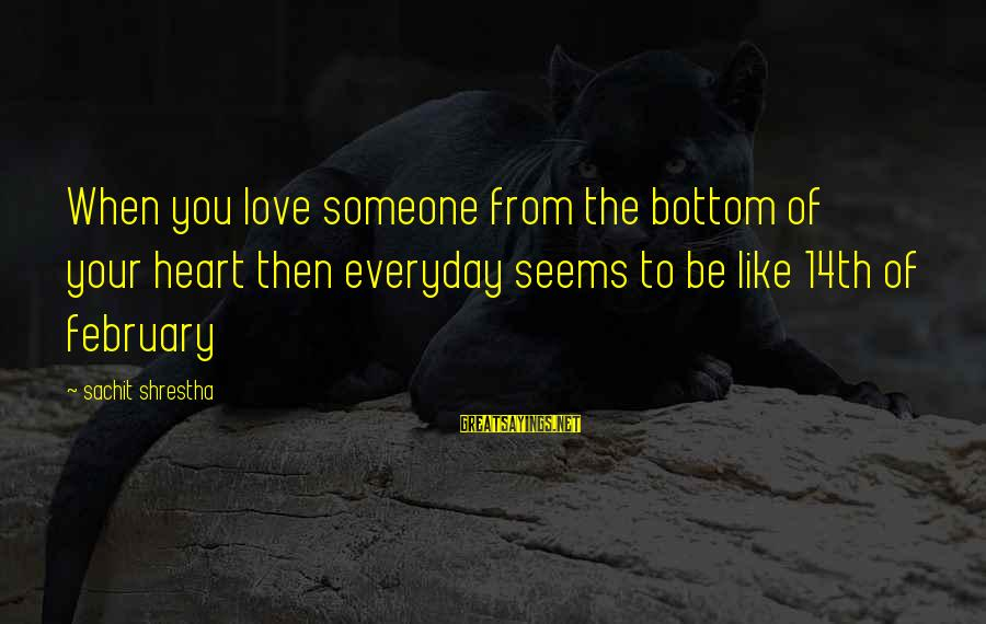 When You Love Someone With All Your Heart Sayings By Sachit Shrestha: When you love someone from the bottom of your heart then everyday seems to be