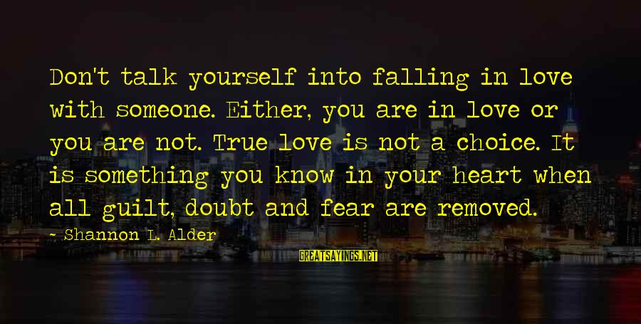 When You Love Someone With All Your Heart Sayings By Shannon L. Alder: Don't talk yourself into falling in love with someone. Either, you are in love or