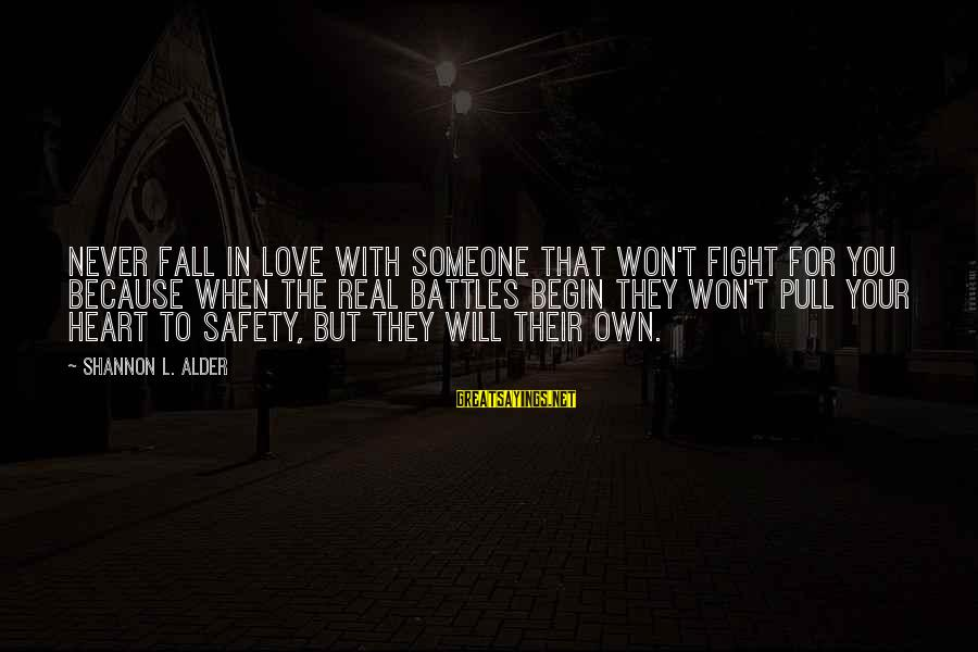 When You Love Someone With All Your Heart Sayings By Shannon L. Alder: Never fall in love with someone that won't fight for you because when the real