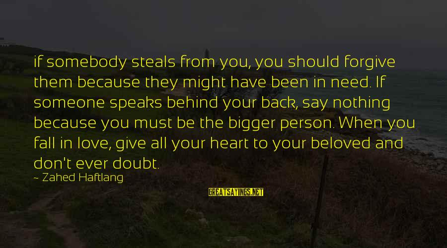 When You Love Someone With All Your Heart Sayings By Zahed Haftlang: if somebody steals from you, you should forgive them because they might have been in