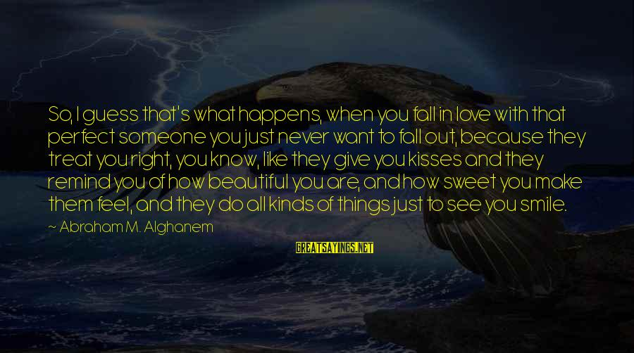 When You Smile Love Sayings By Abraham M. Alghanem: So, I guess that's what happens, when you fall in love with that perfect someone