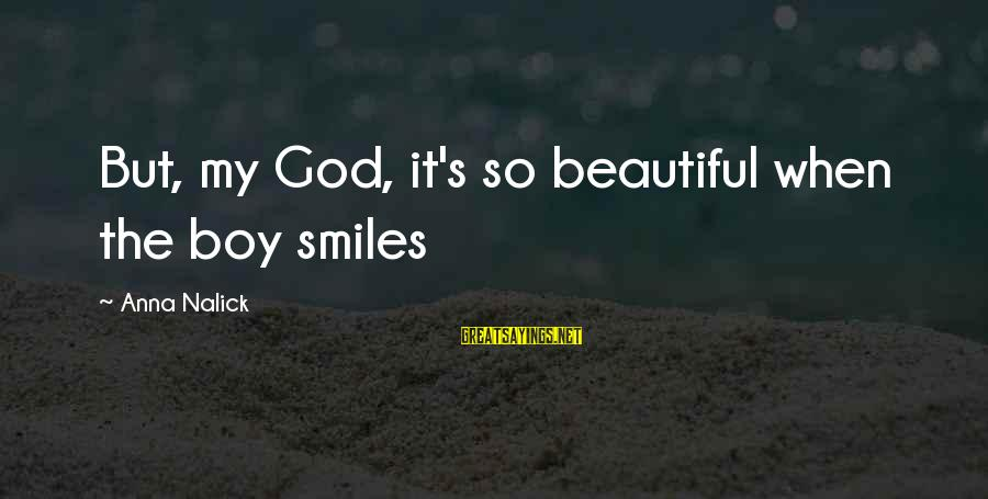 When You Smile Love Sayings By Anna Nalick: But, my God, it's so beautiful when the boy smiles