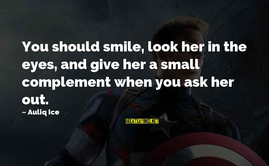 When You Smile Love Sayings By Auliq Ice: You should smile, look her in the eyes, and give her a small complement when