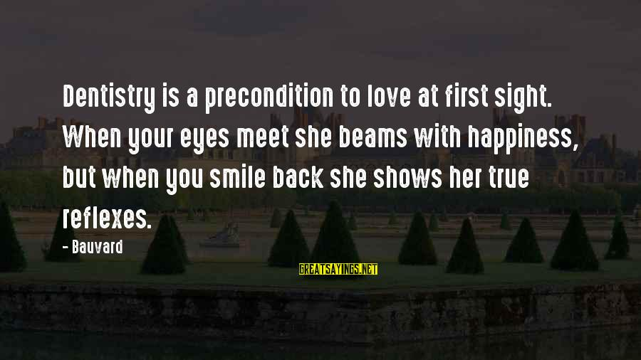 When You Smile Love Sayings By Bauvard: Dentistry is a precondition to love at first sight. When your eyes meet she beams
