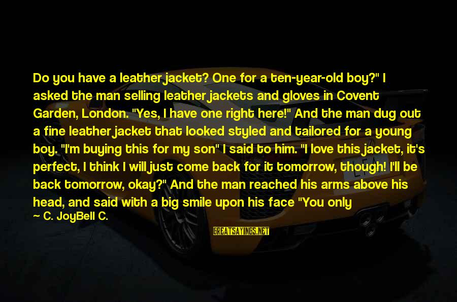 """When You Smile Love Sayings By C. JoyBell C.: Do you have a leather jacket? One for a ten-year-old boy?"""" I asked the man"""