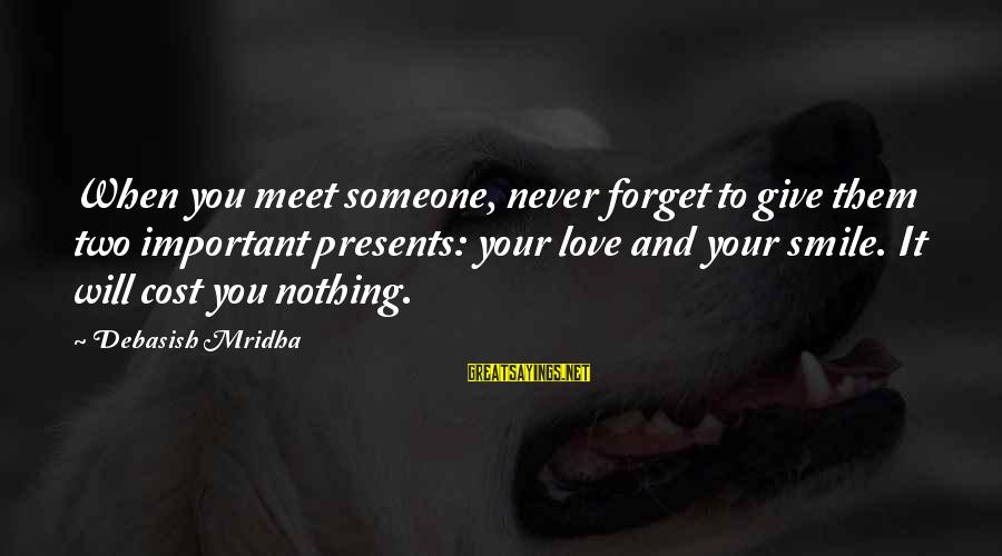 When You Smile Love Sayings By Debasish Mridha: When you meet someone, never forget to give them two important presents: your love and