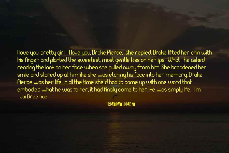 "When You Smile Love Sayings By Jai Bree'nae: I love you, pretty girl."" ""I love you, Drake Pierce,"" she replied. Drake lifted her"