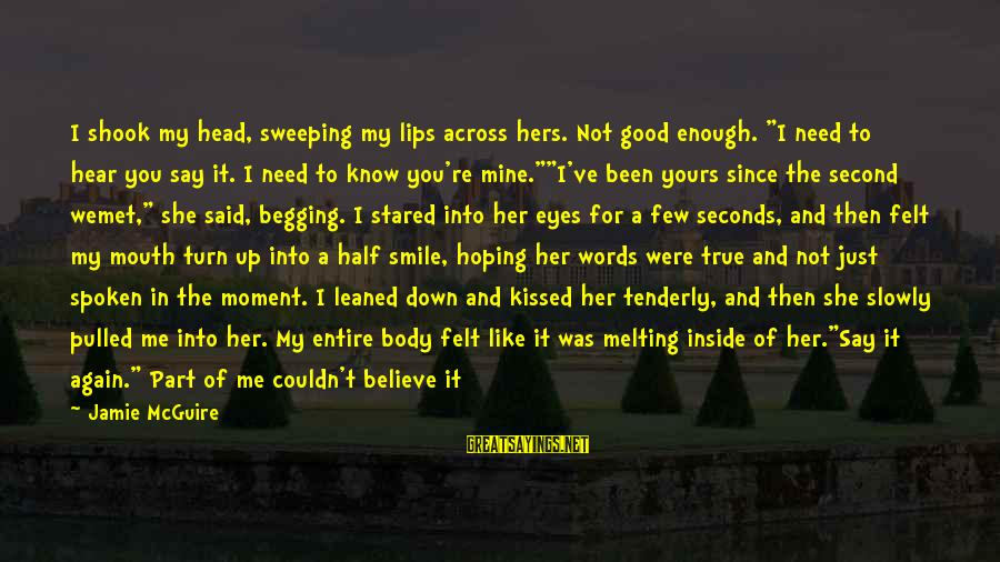 """When You Smile Love Sayings By Jamie McGuire: I shook my head, sweeping my lips across hers. Not good enough. """"I need to"""