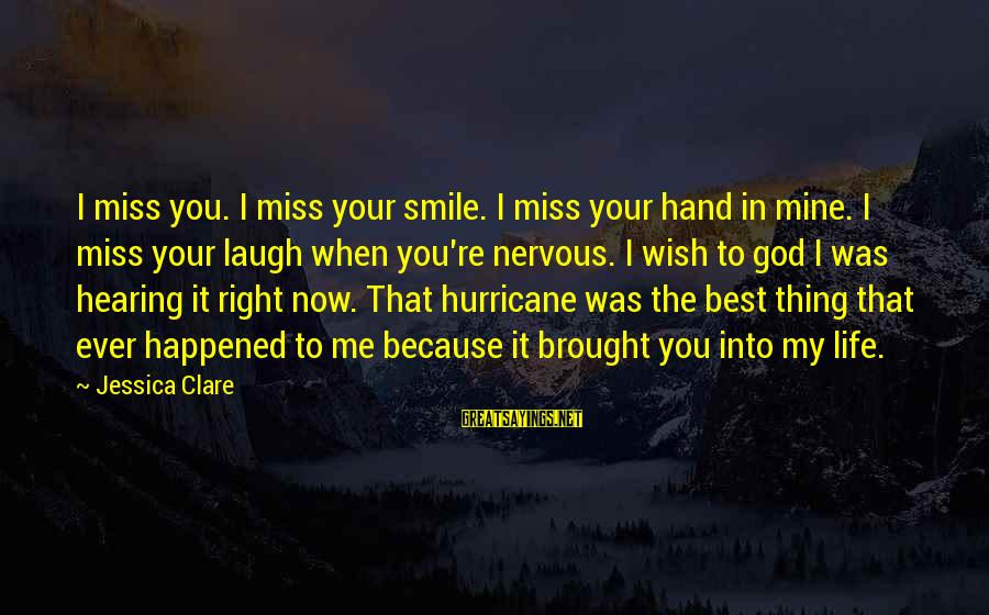 When You Smile Love Sayings By Jessica Clare: I miss you. I miss your smile. I miss your hand in mine. I miss