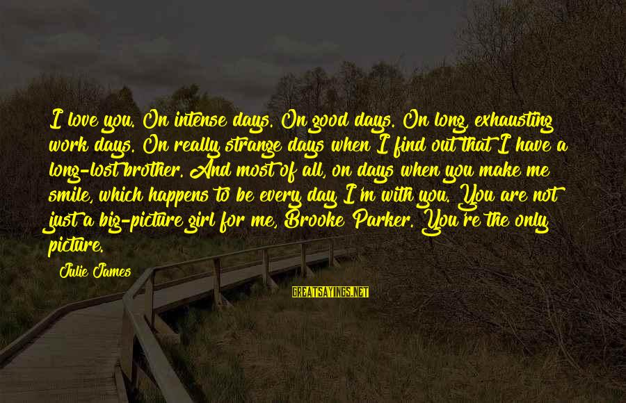 When You Smile Love Sayings By Julie James: I love you. On intense days. On good days. On long, exhausting work days. On
