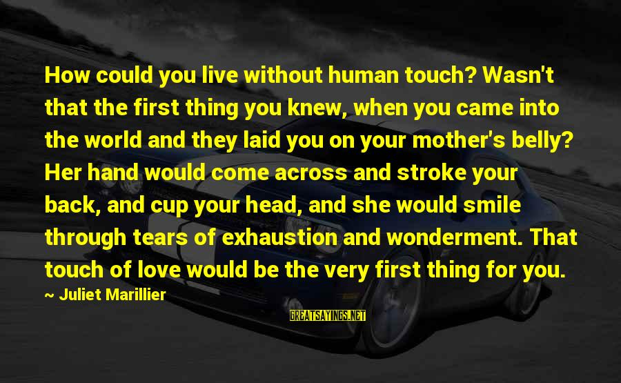 When You Smile Love Sayings By Juliet Marillier: How could you live without human touch? Wasn't that the first thing you knew, when