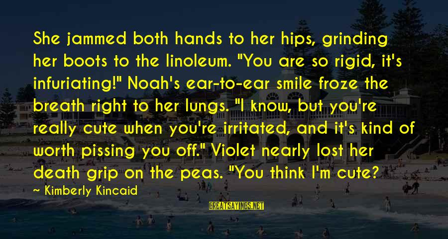 """When You Smile Love Sayings By Kimberly Kincaid: She jammed both hands to her hips, grinding her boots to the linoleum. """"You are"""