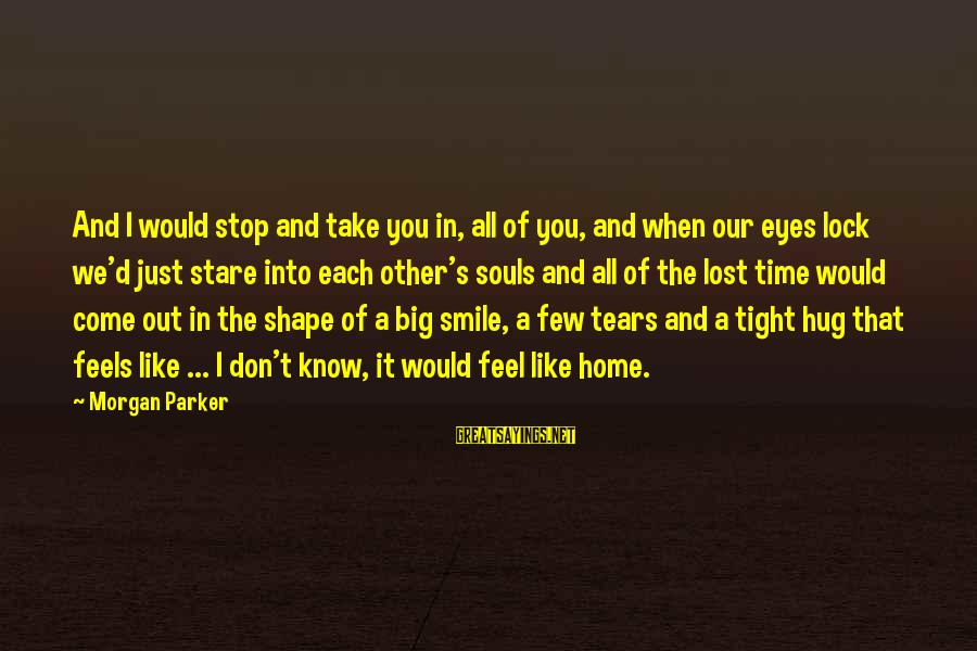 When You Smile Love Sayings By Morgan Parker: And I would stop and take you in, all of you, and when our eyes